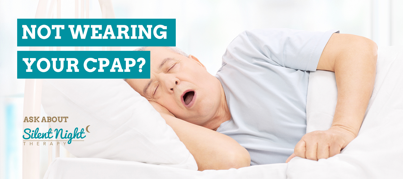 Not wearing your CPAP? Ask about Silent Night Therapy
