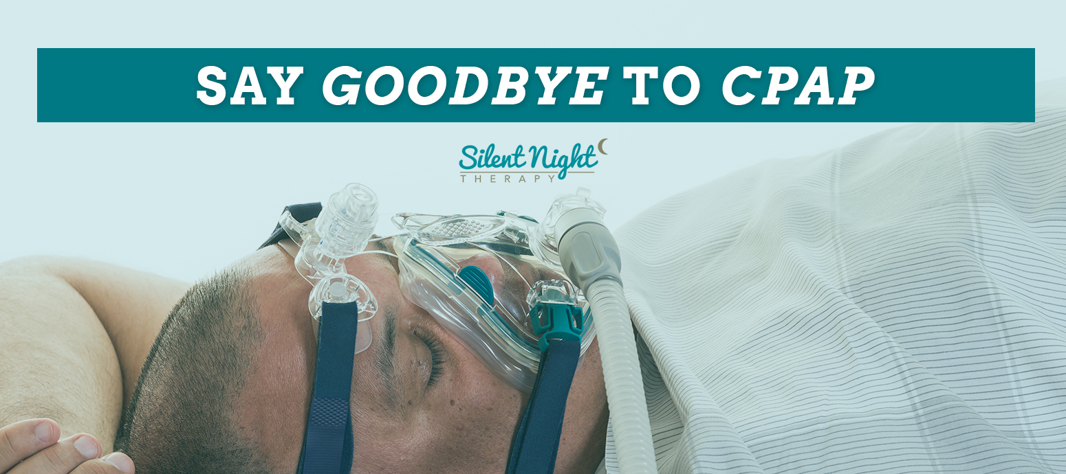 Say Goodbye to CPAP